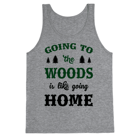 Going To The Woods Is Like Going Home Tank Top