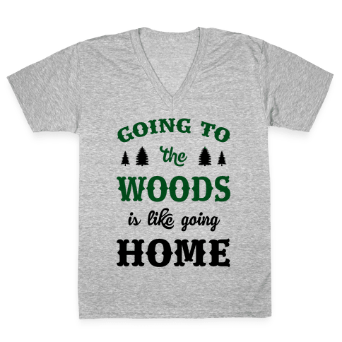 Going To The Woods Is Like Going Home V-Neck Tee Shirt
