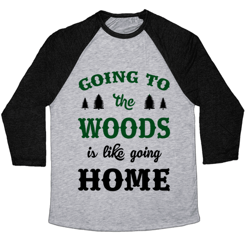 Going To The Woods Is Like Going Home Baseball Tee