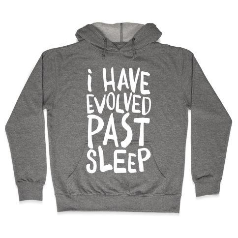 I Have Evolved Past Sleep Hooded Sweatshirt
