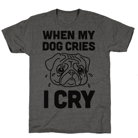 When My Dog Cries, I Cry Mens T-Shirt