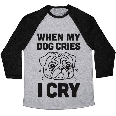 When My Dog Cries, I Cry Baseball Tee