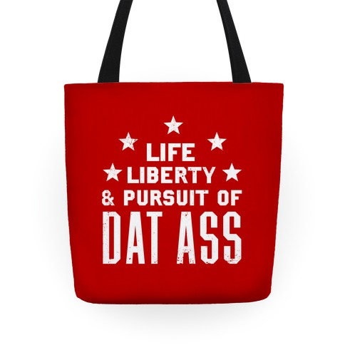 Life, Liberty, and The Pursuit of Dat Ass Tote