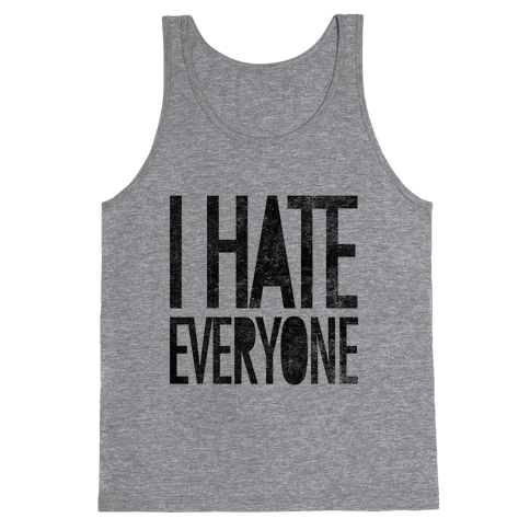 I Hate Everyone Tank Top