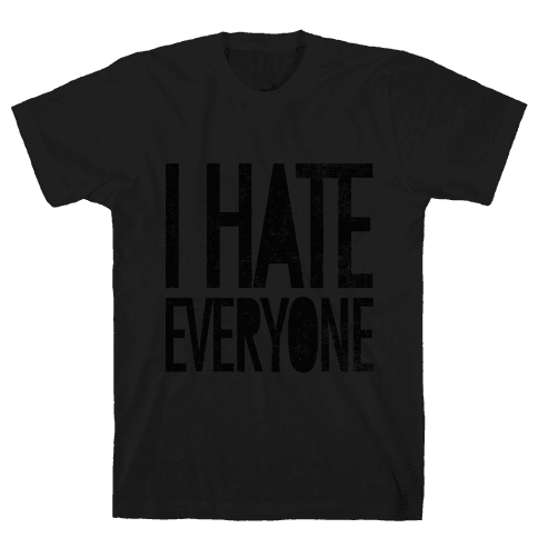 I Hate Everyone Mens T-Shirt