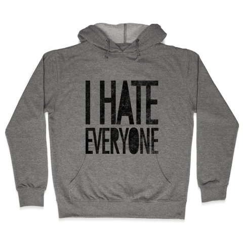 I Hate Everyone Hooded Sweatshirt