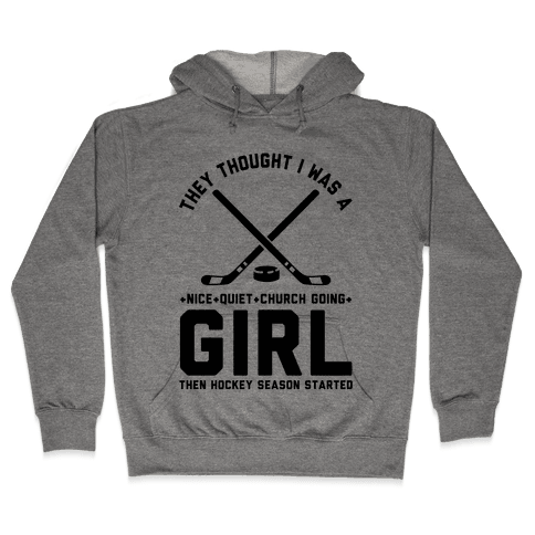 They Thought I Was A Nice Quiet Church Going Girl Then Hockey Season Started Hooded Sweatshirt