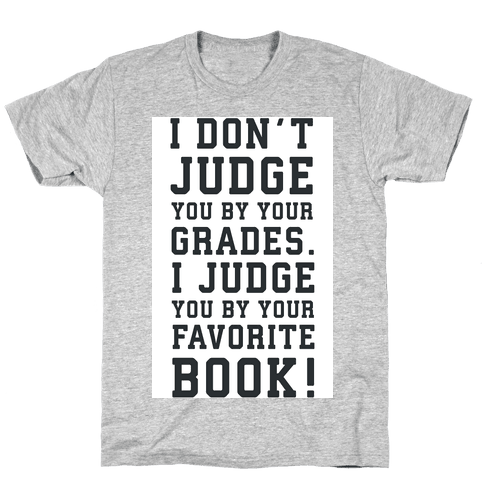 I Don't Judge You by Your Grades. I Judge You by Your Favorite Book. Mens T-Shirt