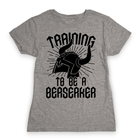 Training To Be A Berserker Womens T-Shirt
