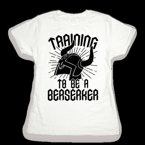Training To Be A Berserker Womens T-Shirt
