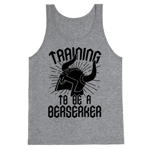 Training To Be A Berserker Tank Top