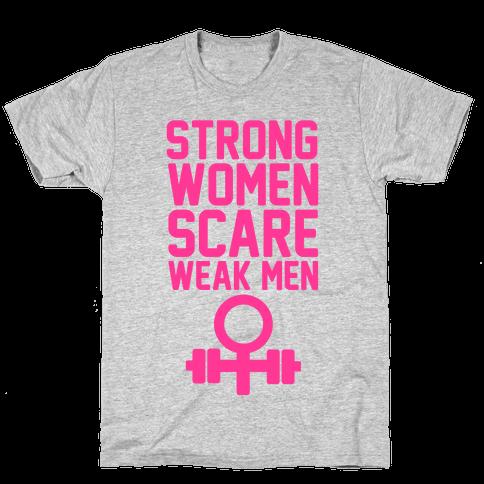 Strong Women Scare Weak Men Mens T-Shirt