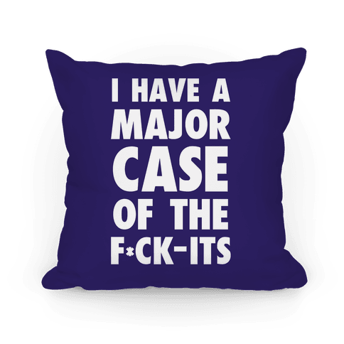 I Have A Major Case Of The F*ck-Its