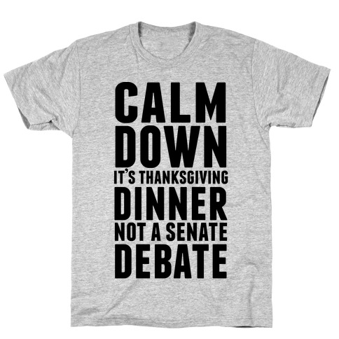 Calm Down It's Thanksgiving Dinner Not A Senate Debate Mens T-Shirt