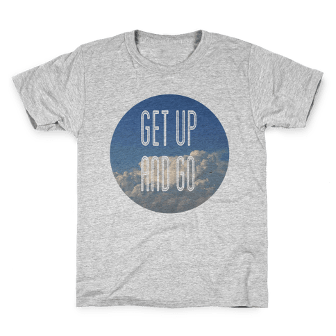 Get up and Go Kids T-Shirt