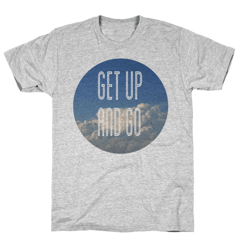 Get up and Go Mens T-Shirt
