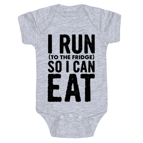 I Run (to the fridge) So I Can Eat Baby Onesy