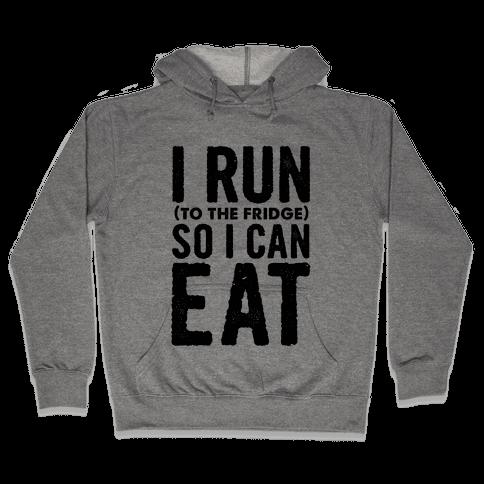 I Run (to the fridge) So I Can Eat Hooded Sweatshirt