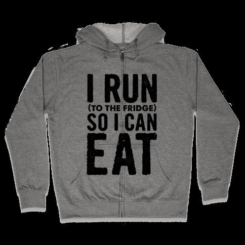 I Run (to the fridge) So I Can Eat Zip Hoodie