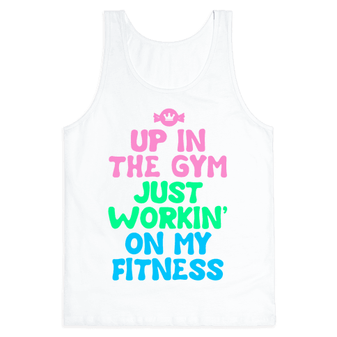 Up in the Gym Just Workin' on My Fitness Tank Top