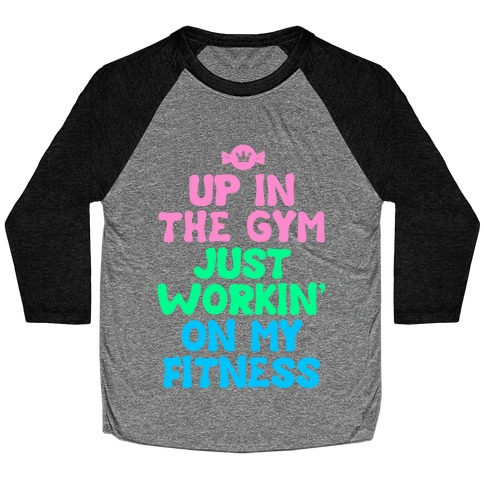 Up in the Gym Just Workin' on My Fitness Baseball Tee