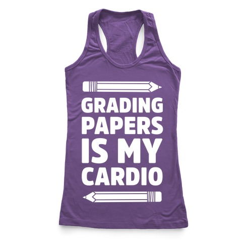 Grading Papers Is My Cardio Racerback Tank Top
