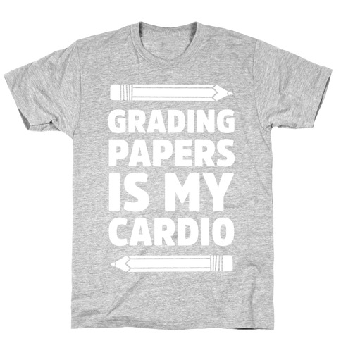 Grading Papers Is My Cardio T-Shirt