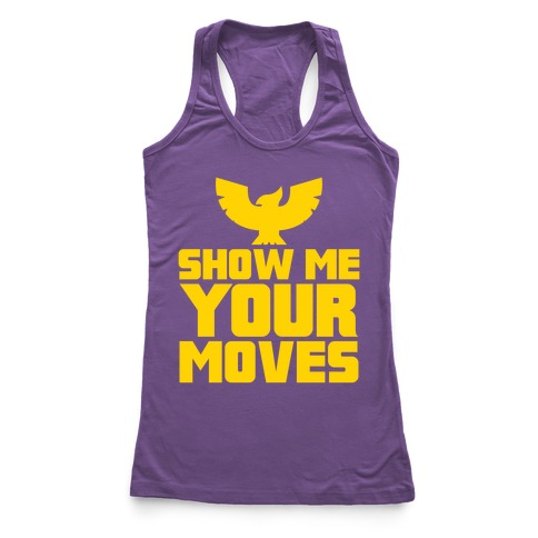 Show Me Your Moves Racerback Tank Top