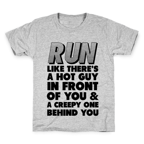 Run Like There's a Hot Guy in Front of You Kids T-Shirt