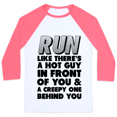 Run Like There's a Hot Guy in Front of You Baseball Tee