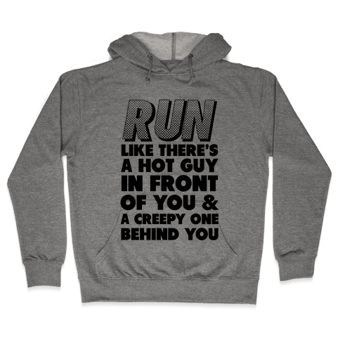 Run Like There's a Hot Guy in Front of You Hooded Sweatshirt