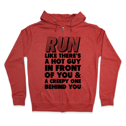 Run Like There's a Hot Guy in Front of You Zip Hoodie