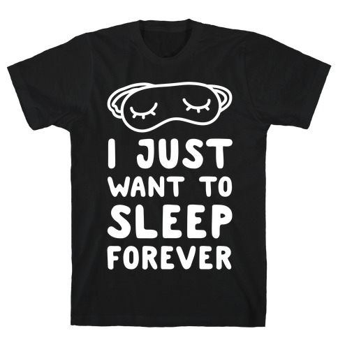 I Just Want To Sleep Forever T-Shirt