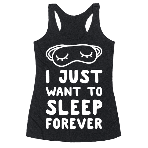 I Just Want To Sleep Forever Racerback Tank Top