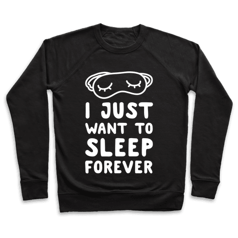 I Just Want To Sleep Forever Pullover