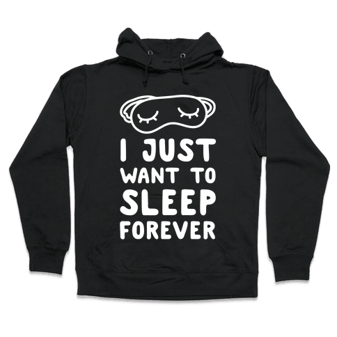 I Just Want To Sleep Forever Hooded Sweatshirt