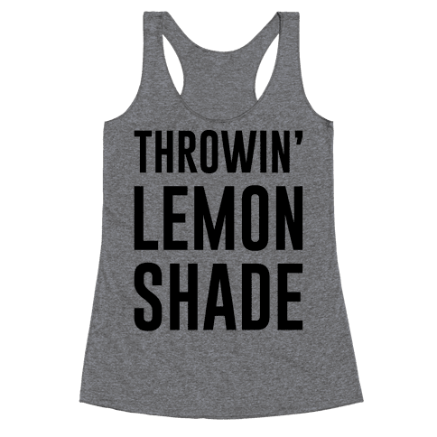 Throwin' Lemon Shade Parody Racerback Tank Top