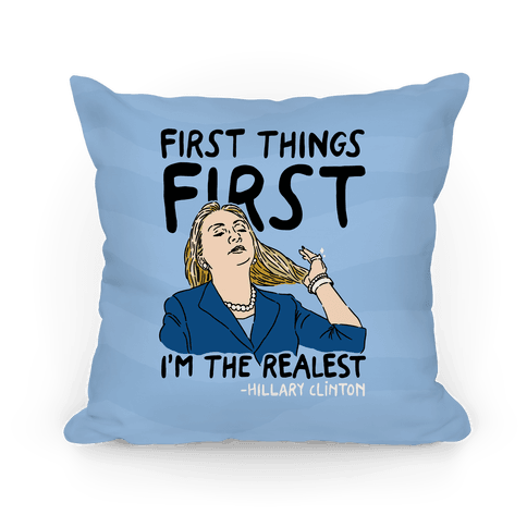 First Things Im The Realest Pillow