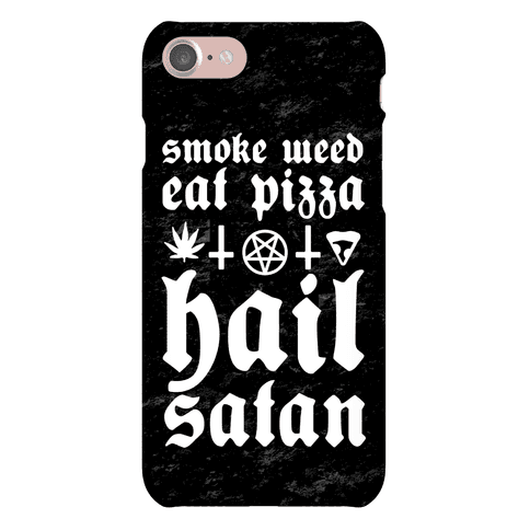 Smoke Weed, Eat Pizza, Hail Satan Phone Case