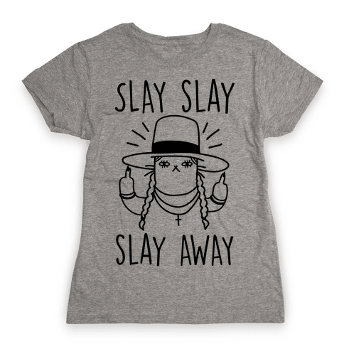 Slay Slay Slay Away Womens T-Shirt