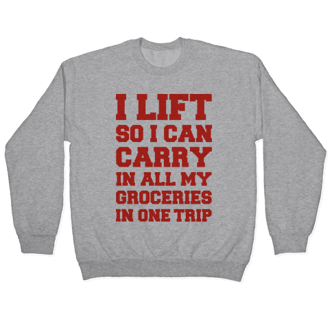 I Lift So I Can Carry In All My Groceries In One Trip Pullover
