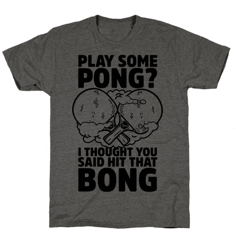 Play Some Pong? I Thought You Said Hit That Bong