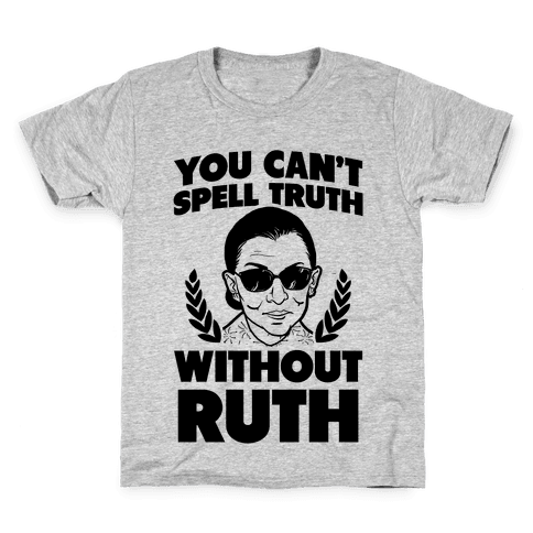 You Can't Spell Truth Without Ruth Kids T-Shirt