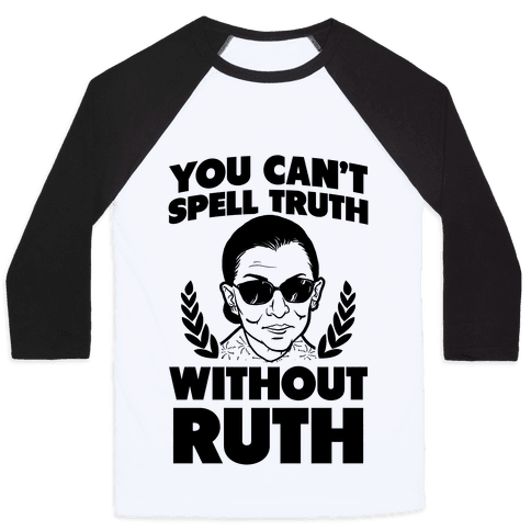 You Can't Spell Truth Without Ruth Baseball Tee