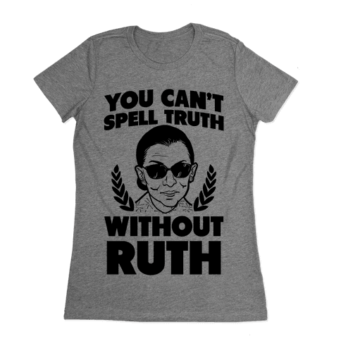 You Can't Spell Truth Without Ruth Womens T-Shirt