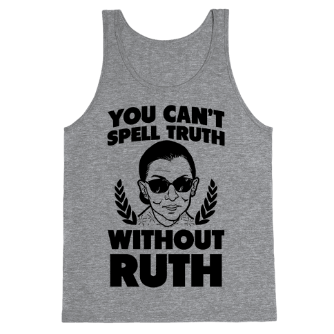 You Can't Spell Truth Without Ruth Tank Top
