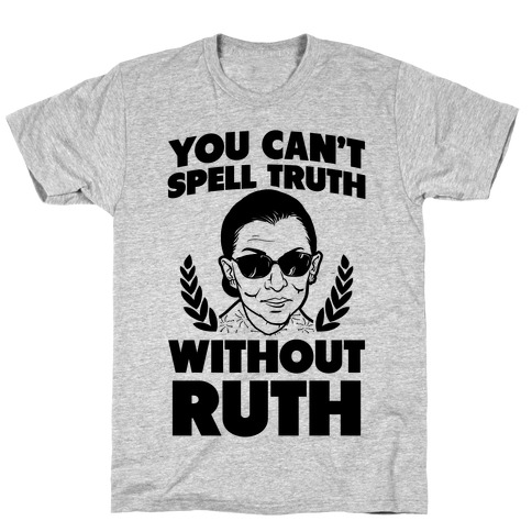 You Can't Spell Truth Without Ruth T-Shirt