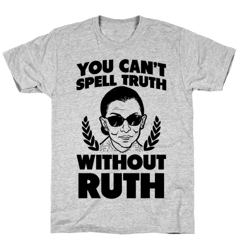 You Can't Spell Truth Without Ruth Mens T-Shirt