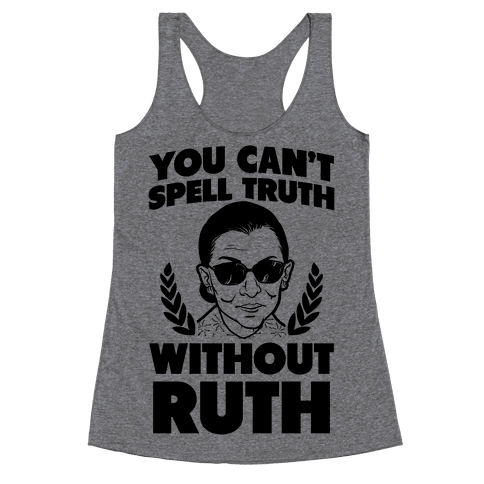 You Can't Spell Truth Without Ruth Racerback Tank Top