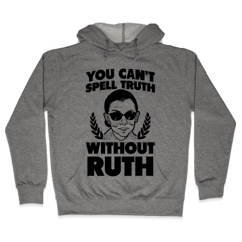 You Can't Spell Truth Without Ruth Hooded Sweatshirt